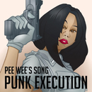 PEE WEE's SONG/Punk Execution