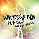 Für dich - Live aus Berlin/Vanessa Mai