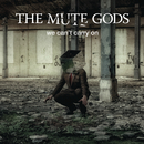We Can't Carry On/The Mute Gods