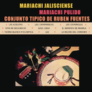 Mariachi Jalisciense de Rubén Fuentes, Conjunto Típico de Rubén Fuentes y Mariachi Pulido/Mariachi Jalisciense de Rubén Fuentes, Conjunto de Rubén Fuentes y Mariachi Pulido