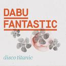 Disco Titanic/Dabu Fantastic