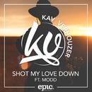 Shot My Love Down feat.MODD/Kav Verhouzer
