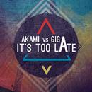 It's Too Late'/Akami vs Giga
