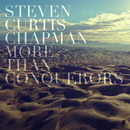 More Than Conquerors (Radio Version)/Steven Curtis Chapman