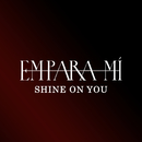 Shine On You/Empara Mi