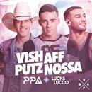 Vish, Aff, Putz, Nossa/Pedro Paulo & Alex & Luccas Lucco
