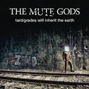 Tardigrades Will Inherit the Earth/The Mute Gods