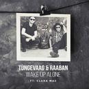 Wake Up Alone feat.Clara Mae/Tungevaag & Raaban