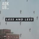 Less & Less/A.D.K.O.B
