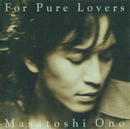 For Pure Lovers/小野正利