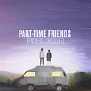 Fingers Crossed (Deluxe)/Part-Time Friends