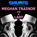 I'm a Lady (from SMURFS: THE LOST VILLAGE)/Meghan Trainor
