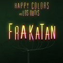 Frakatán/Happy Colors y Los Dutis