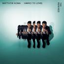 Hard To Love (The Remixes)/Matthew Koma