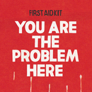 You are the Problem Here/First Aid Kit