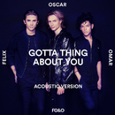 Gotta Thing About You (Acoustic Version)/FO&O