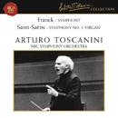 "Franck: Symphony in D Minor, FWV 48 - Saint-Saens: Symphony No. 3 in C Minor, Op. 78 ""Organ""/Arturo Toscanini"
