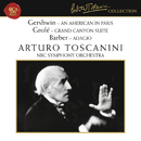 Gershwin: An American in Paris - Grofé: Grand Canyon Suite - Barber: Adagio for Strings, Op. 11/Arturo Toscanini