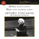 Berlioz: Roméo et Juliette, Op. 17 - Bizet: L'Arlésienne Suite & Carmen Suite/Arturo Toscanini
