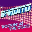 Rockin' At The Disco (Remixes)/Bandito
