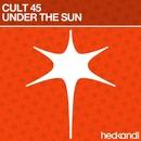 Under The Sun/Cult 45