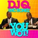 You Wot! (Radio Edit) feat.MC Bonez/DJ Q.