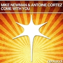 Come With You (Remixes)/Mike Newman & Antoine Cortez