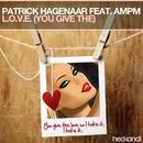 L.O.V.E. (You Give The) [Remixes] feat.AMPM/Patrick Hagenaar