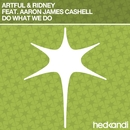 Do What We Do (Remixes) feat.Aaron James Cashell/Artful