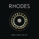 Raise Your Love - EP/RHODES
