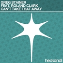 Can't Take That Away (Remixes) feat.Roland Clark/Greg Stainer