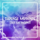 Take Me Higher/Teenage Mutants