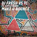 Make U Bounce (DJ Fresh vs TC) (Radio Edit) feat.Little Nikki/DJ Fresh