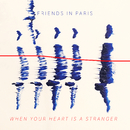 When Your Heart Is A Stranger/Friends In Paris