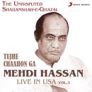 Live in USA, Vol. 3 (Tujhe Chaahon Ga)/Mehdi Hassan