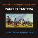 Los Ojos de Pancha/Conjunto Norteño Río Bravo de Pancho Pantera