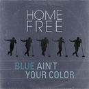 Blue Ain't Your Color/Home Free