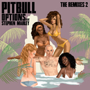Options (The Remixes 2) feat.Stephen Marley/Pitbull