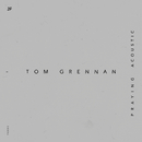 Praying (Acoustic)/Tom Grennan