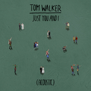 Just You and I (Acoustic)/Tom Walker