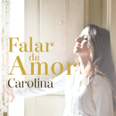 Falar de Amor/Carolina