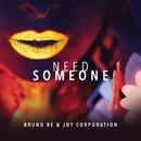 Need Someone/Bruno Be & Joy Corporation