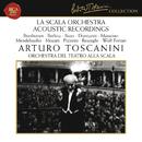 La Scala Orchestra Recordings: Beethoven - Berlioz - Bizet - Donizetti - Massenet - Mendelssohn - Mozart - Pizzetti - Respighi - Wolf-Ferrari/Arturo Toscanini