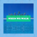 When We Walk/Qwala