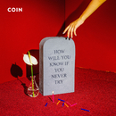 How Will You Know If You Never Try/COIN