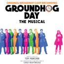 Groundhog Day The Musical (Original Broadway Cast Recording)/Original Broadway Cast of Groundhog Day, Tim Minchin