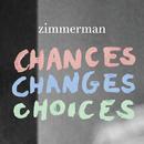 Chances Changes Choices/Zimmerman