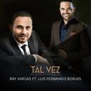 Tal Vez feat.Luis Fernando Borjas/Ray Vargas