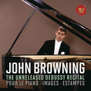 The Unreleased Debussy Recital: Pour le piano, Images & Estampes/John Browning