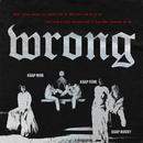 Wrong feat.A$AP Rocky,A$AP Ferg/A$AP Mob